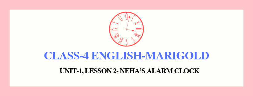 NCERT Solutions for Class 4 English Unit-1 Chapter 2-Neha's Alarm Clock