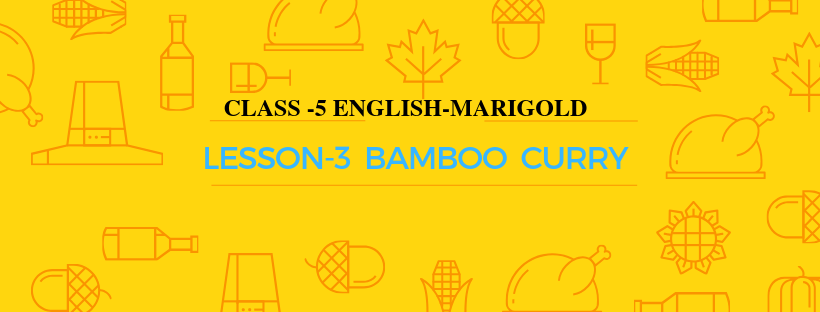 NCERT Solutions 5th English Unit-1 Chapter 3-Bamboo Curry –