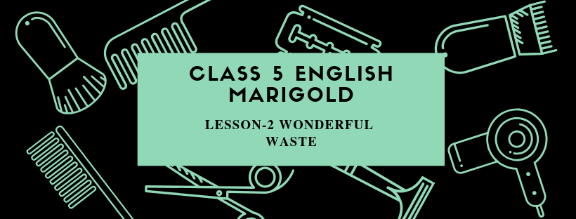 NCERT Solutions 5th English Unit-1 Chapter 2- Wonderful Waste –