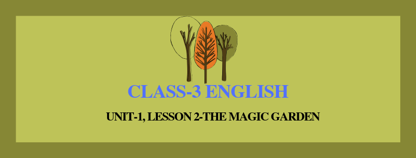 NCERT Solutions for Class 3 English Unit-1 Chapter 2-The Magic Garden –